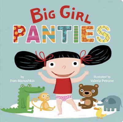 Big Girl Panties By Manushkin, Fran/ Petrone, Valeria (ILT)